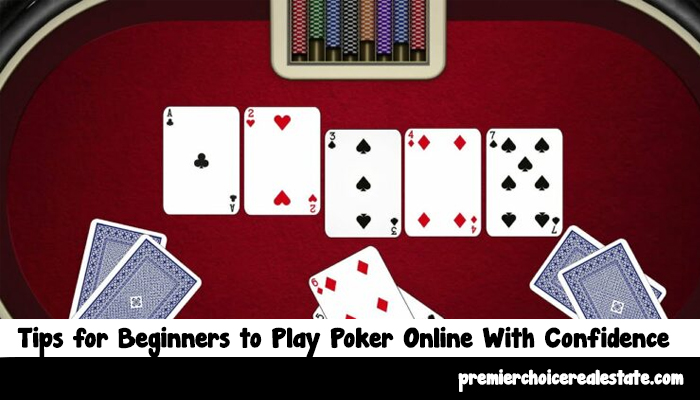 Tips for Beginners to Play Poker Online With Confidence